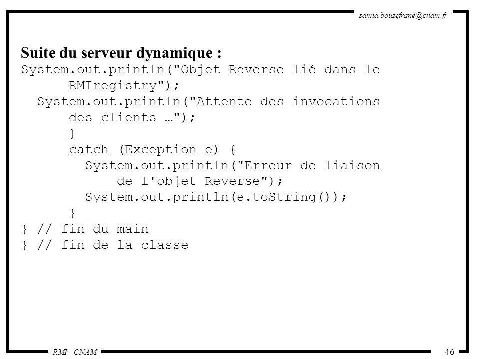 RMI - CNAM samia.bouzefrane@cnam.fr 46 Suite du serveur dynamique : System.out.println(