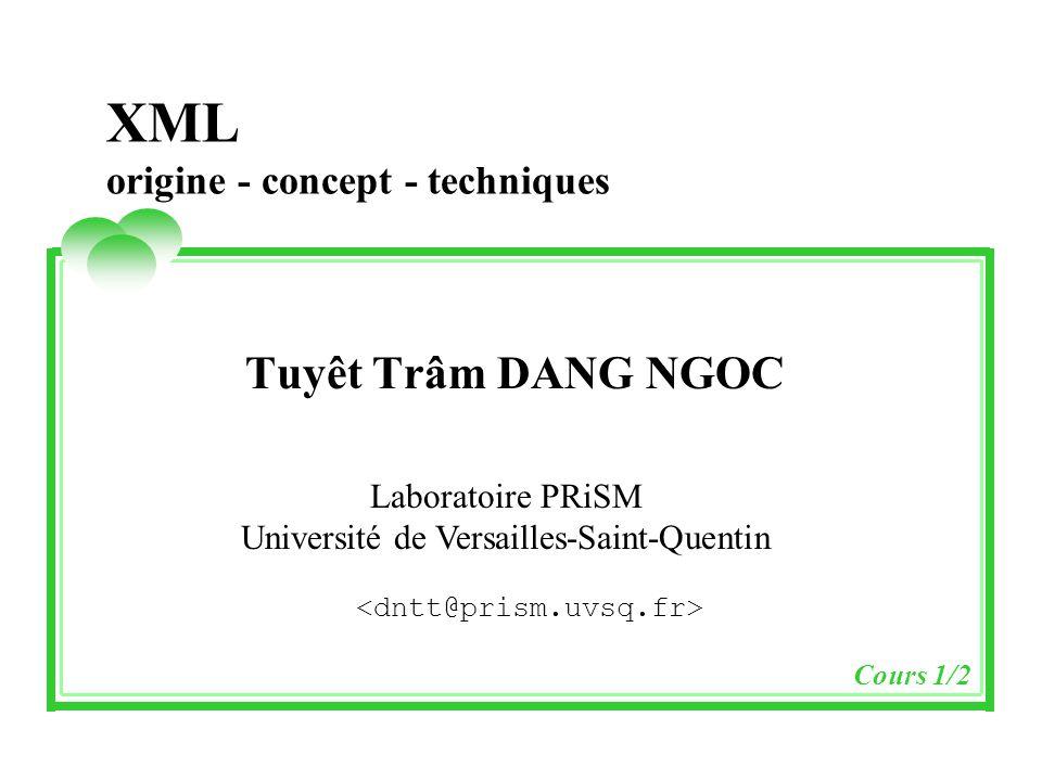 lundi 9 juin 2014 Tuyêt Trâm DANG NGOC - Université de Versailles 2 XML : Origine, concept, technique (Plan 1/2) Origine et objectifs Le fond et la forme : SGML, HTML et XML La norme XML Le rôle du W3C Définition du standard XML La technologie XML Métadonnées : DTD et XML-Schéma Espace de noms : XML namespace Présentation : XSL Interrogation : XPath, XQuery