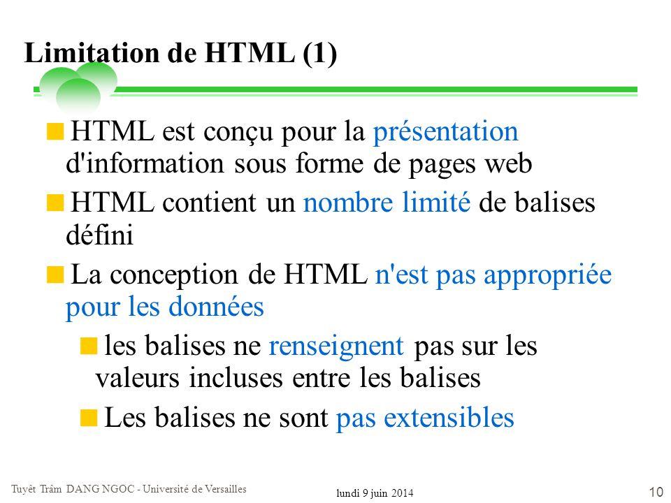 lundi 9 juin 2014 Tuyêt Trâm DANG NGOC - Université de Versailles 10 Limitation de HTML (1) HTML est conçu pour la présentation d'information sous for