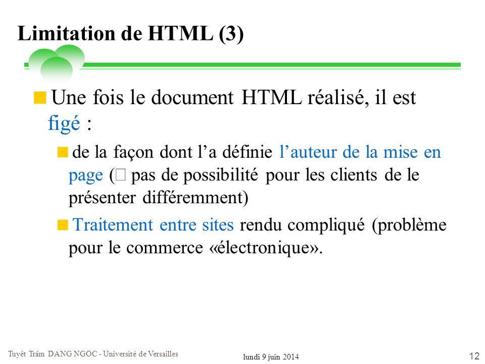 lundi 9 juin 2014 Tuyêt Trâm DANG NGOC - Université de Versailles 12 Limitation de HTML (3) Une fois le document HTML réalisé, il est figé : de la faç