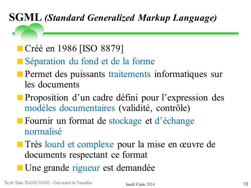 lundi 9 juin 2014 Tuyêt Trâm DANG NGOC - Université de Versailles 16 SGML (Standard Generalized Markup Language) Créé en 1986 [ISO 8879] Séparation du