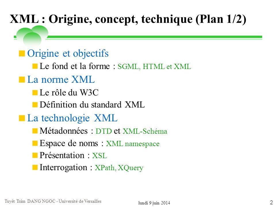 lundi 9 juin 2014 Tuyêt Trâm DANG NGOC - Université de Versailles 2 XML : Origine, concept, technique (Plan 1/2) Origine et objectifs Le fond et la fo