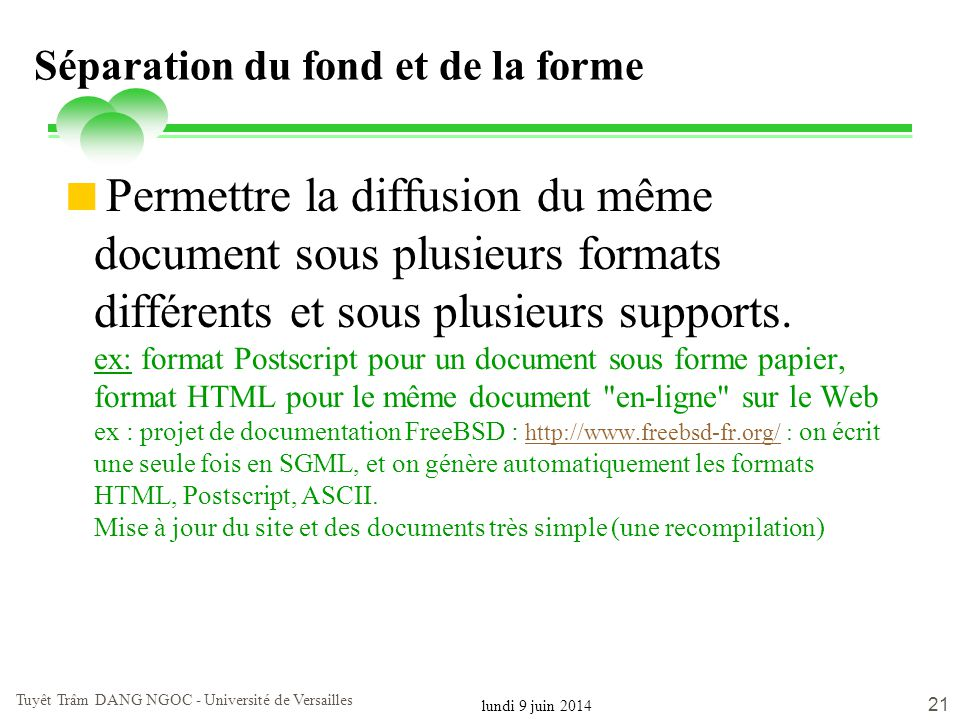 lundi 9 juin 2014 Tuyêt Trâm DANG NGOC - Université de Versailles 21 Séparation du fond et de la forme Permettre la diffusion du même document sous pl