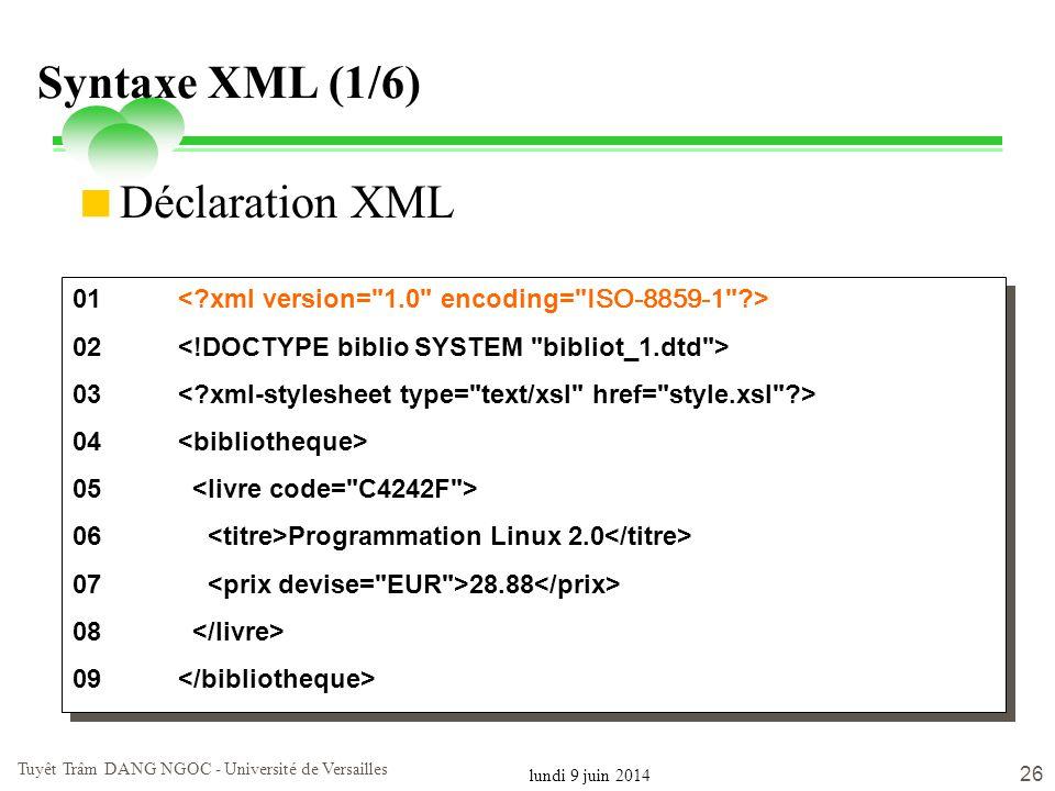 lundi 9 juin 2014 Tuyêt Trâm DANG NGOC - Université de Versailles 26 Syntaxe XML (1/6) 01 02 03 04 05 06 Programmation Linux 2.0 07 28.88 08 09 01 02