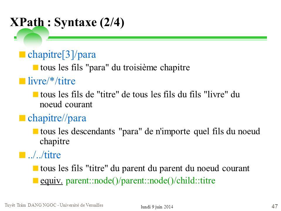 lundi 9 juin 2014 Tuyêt Trâm DANG NGOC - Université de Versailles 47 XPath : Syntaxe (2/4) chapitre[3]/para tous les fils