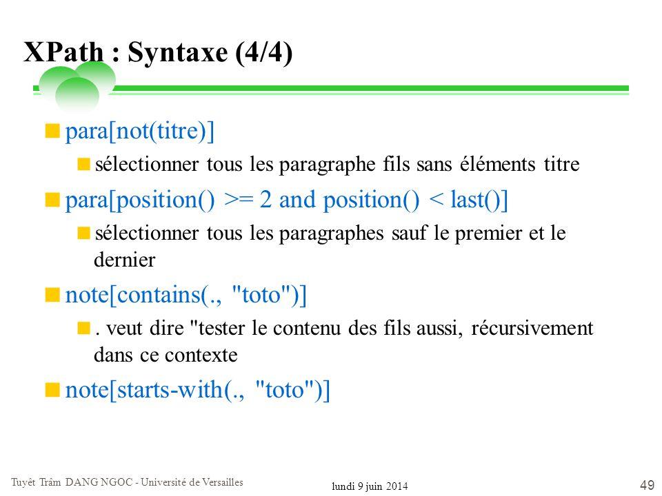 lundi 9 juin 2014 Tuyêt Trâm DANG NGOC - Université de Versailles 49 XPath : Syntaxe (4/4) para[not(titre)] sélectionner tous les paragraphe fils sans