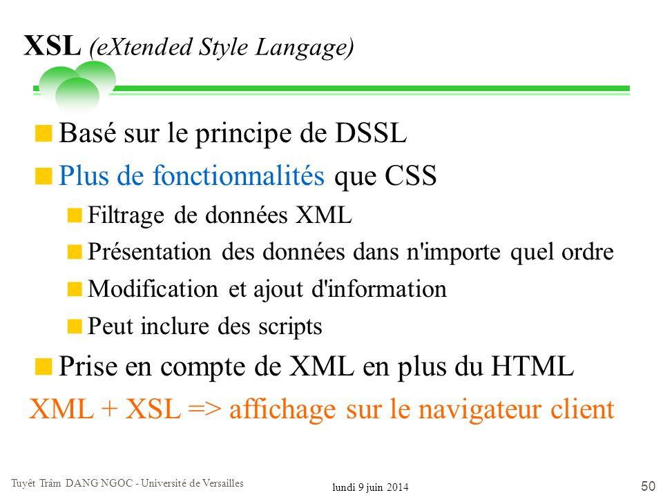 lundi 9 juin 2014 Tuyêt Trâm DANG NGOC - Université de Versailles 50 XSL (eXtended Style Langage) Basé sur le principe de DSSL Plus de fonctionnalités