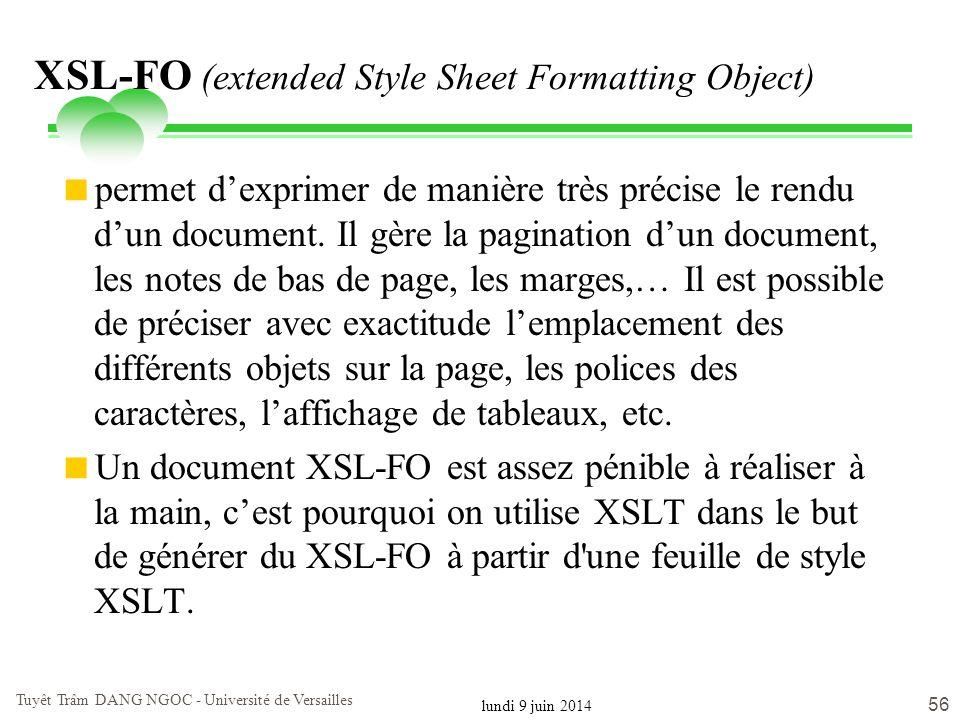 lundi 9 juin 2014 Tuyêt Trâm DANG NGOC - Université de Versailles 56 XSL-FO (extended Style Sheet Formatting Object) permet dexprimer de manière très