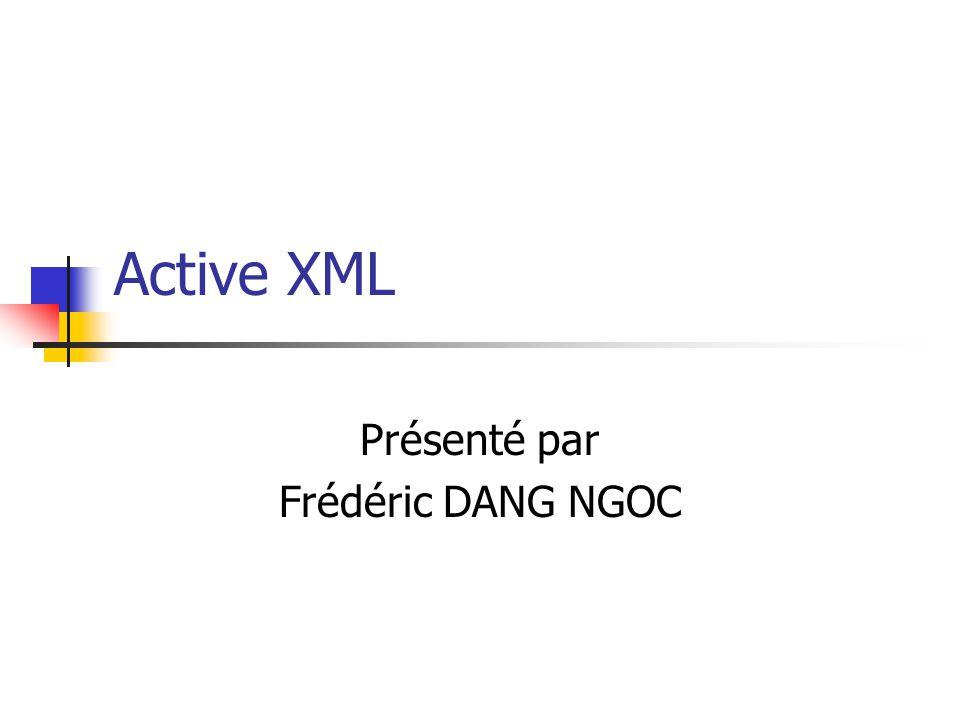 Active XML Présenté par Frédéric DANG NGOC