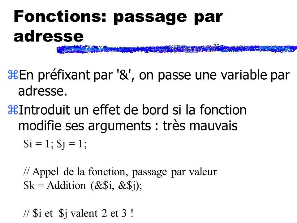 Fonctions: passage par adresse $i = 1; $j = 1; // Appel de la fonction, passage par valeur $k = Addition (&$i, &$j); // $i et $j valent 2 et 3 .