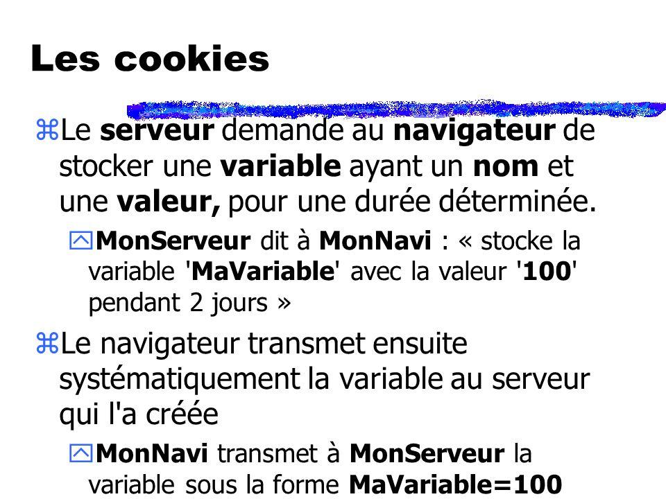 Les cookies zLe serveur demande au navigateur de stocker une variable ayant un nom et une valeur, pour une durée déterminée.