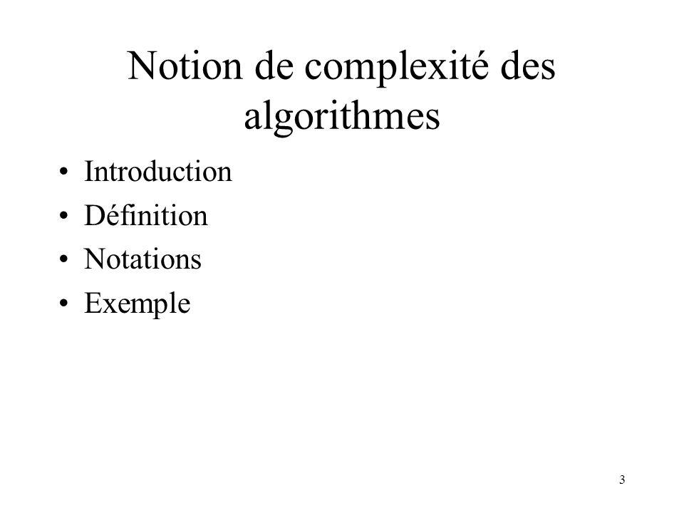 4 Introduction Un algorithme est une suite d opérations élémentaires (tests, opérations arithmétiques et logiques, lecture et écriture en mémoire).