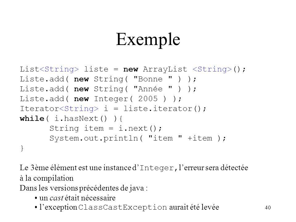 40 Exemple List liste = new ArrayList (); Liste.add( new String(