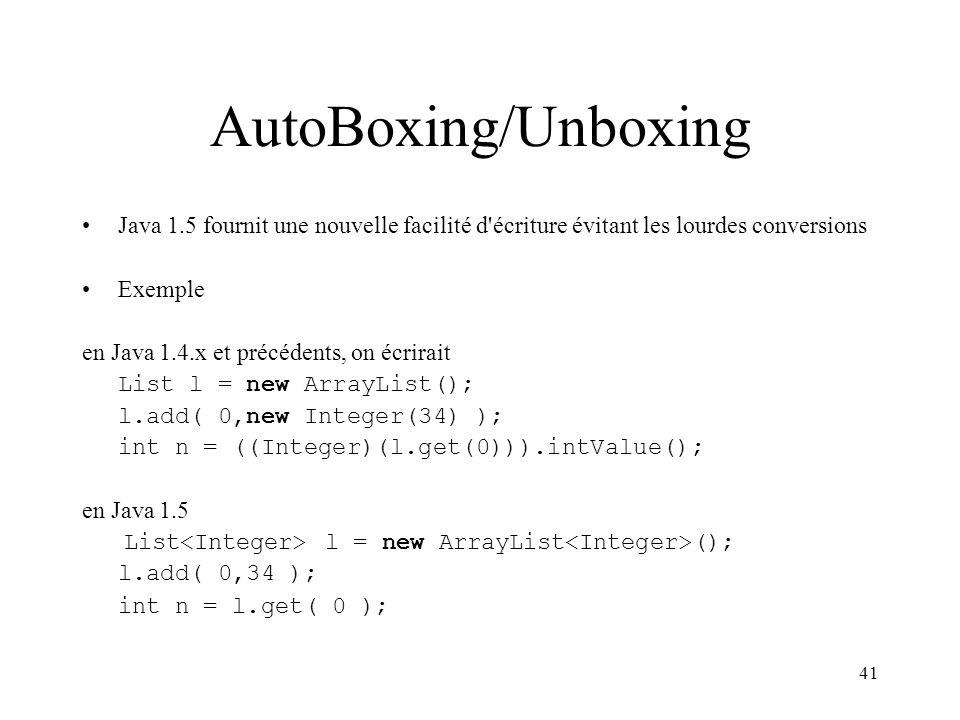 41 AutoBoxing/Unboxing Java 1.5 fournit une nouvelle facilité d'écriture évitant les lourdes conversions Exemple en Java 1.4.x et précédents, on écrir