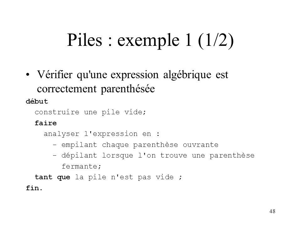 48 Piles : exemple 1 (1/2) Vérifier qu'une expression algébrique est correctement parenthésée début construire une pile vide; faire analyser l'express