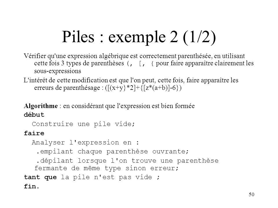 50 Piles : exemple 2 (1/2) Vérifier qu'une expression algébrique est correctement parenthésée, en utilisant cette fois 3 types de parenthèses (, [, {