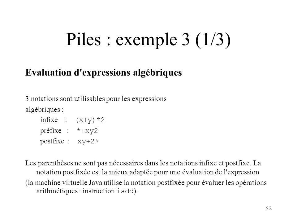 52 Piles : exemple 3 (1/3) Evaluation d'expressions algébriques 3 notations sont utilisables pour les expressions algébriques : infixe : (x+y)*2 préfi