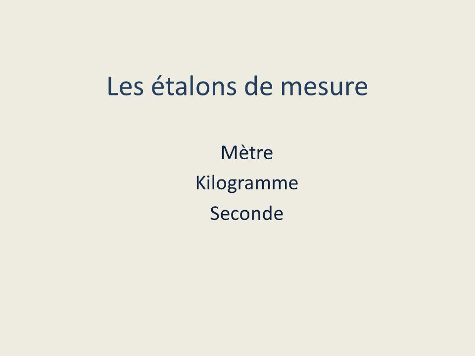 Les étalons de mesure Mètre Kilogramme Seconde