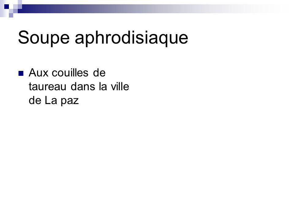 Soupe aphrodisiaque Aux couilles de taureau dans la ville de La paz