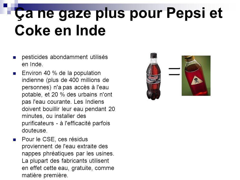 Ça ne gaze plus pour Pepsi et Coke en Inde pesticides abondamment utilisés en Inde. Environ 40 % de la population indienne (plus de 400 millions de pe