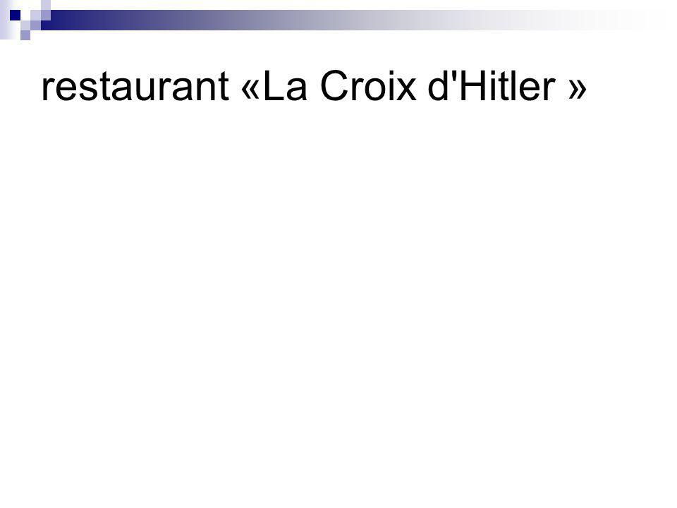 restaurant «La Croix d'Hitler »