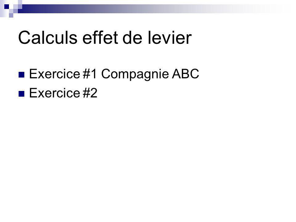 Calculs effet de levier Exercice #1 Compagnie ABC Exercice #2