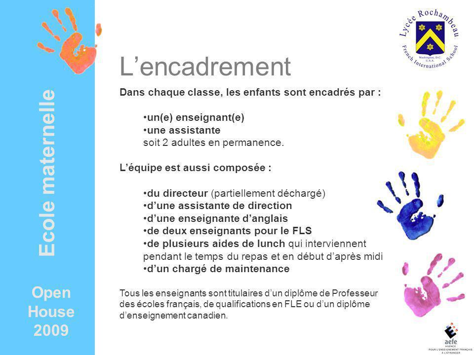 Open House 2009 Ecole maternelle Lencadrement Dans chaque classe, les enfants sont encadrés par : un(e) enseignant(e) une assistante soit 2 adultes en permanence.
