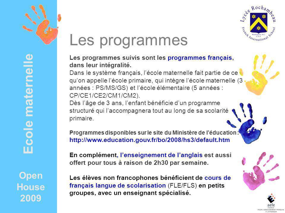 Open House 2009 Ecole maternelle Les programmes suivis sont les programmes français, dans leur intégralité.