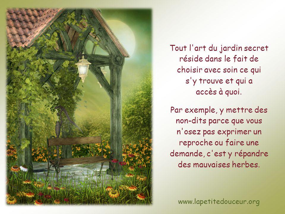 Tout l art du jardin secret réside dans le fait de choisir avec soin ce qui s y trouve et qui a accès à quoi.