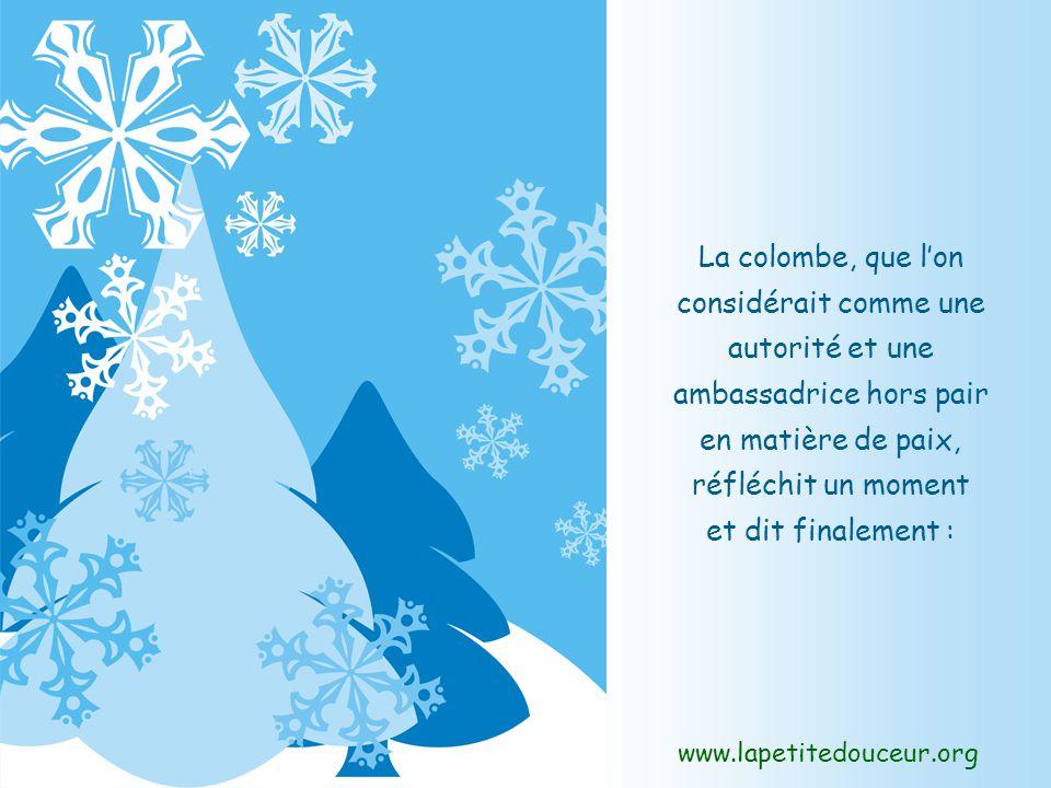 www.lapetitedouceur.org La colombe, que lon considérait comme une autorité et une ambassadrice hors pair en matière de paix, réfléchit un moment et dit finalement :