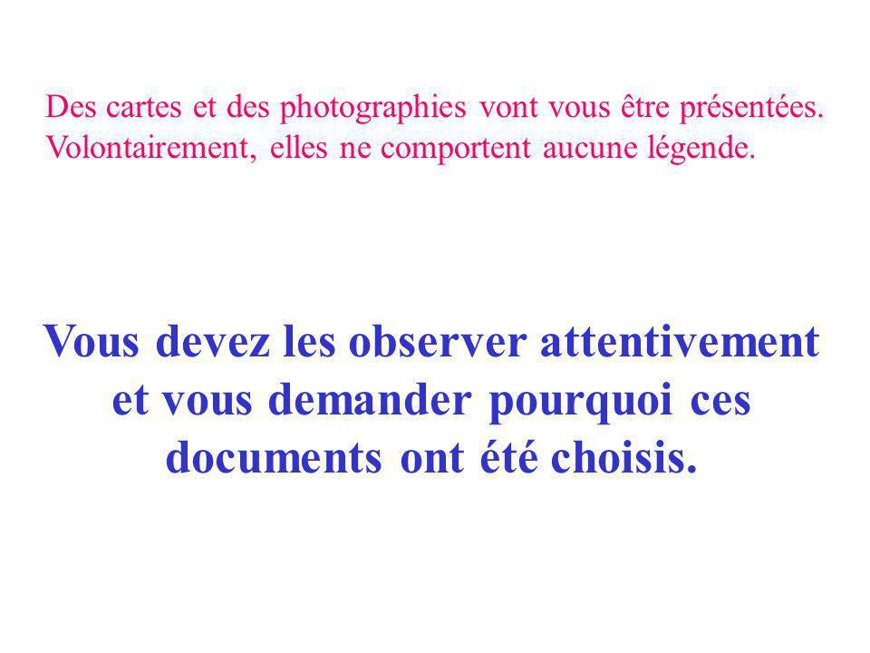 Des cartes et des photographies vont vous être présentées.