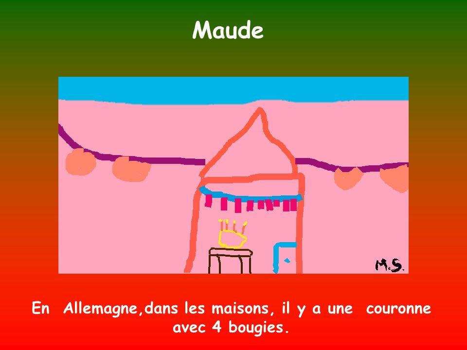 Maude En Allemagne,dans les maisons, il y a une couronne avec 4 bougies.