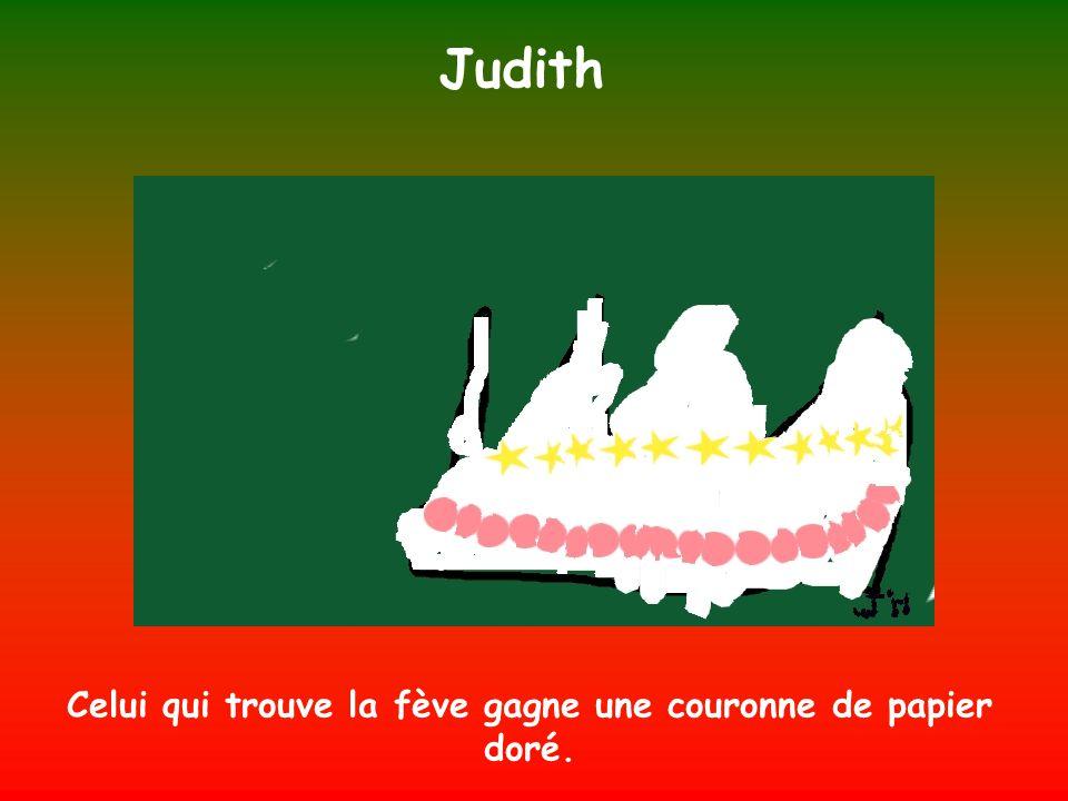 Judith Celui qui trouve la fève gagne une couronne de papier doré.