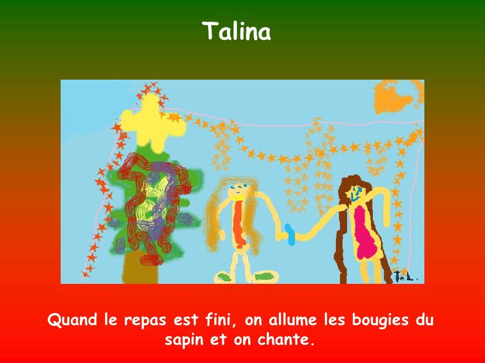 Talina Quand le repas est fini, on allume les bougies du sapin et on chante.