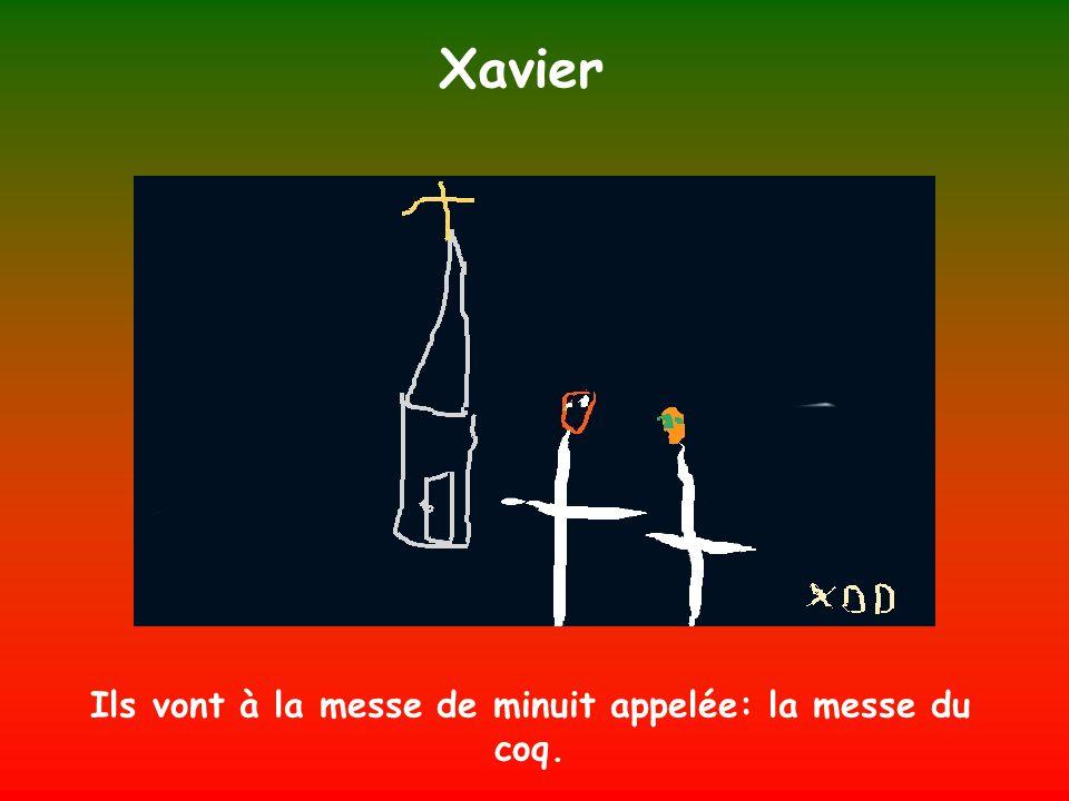 Xavier Ils vont à la messe de minuit appelée: la messe du coq.