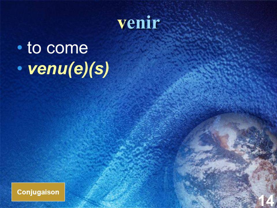 14 venir to come venu(e)(s) Conjugaison