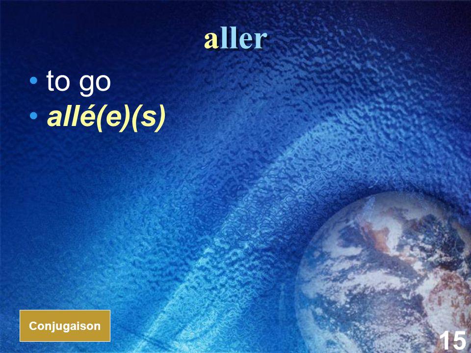 15 aller to go allé(e)(s) Conjugaison