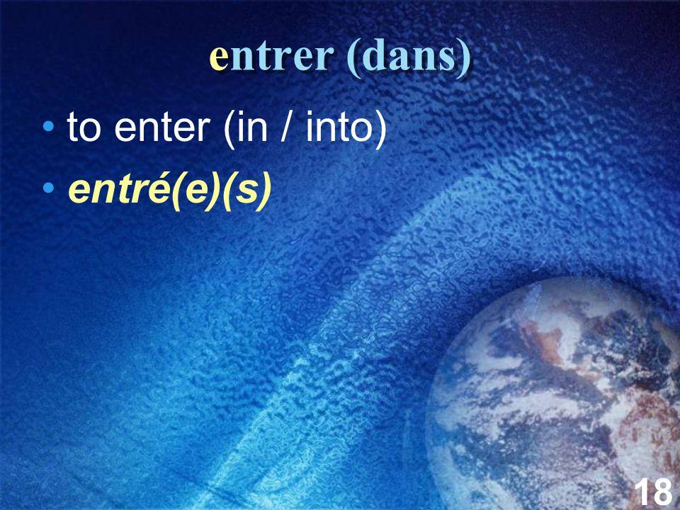18 entrer (dans) to enter (in / into) entré(e)(s)