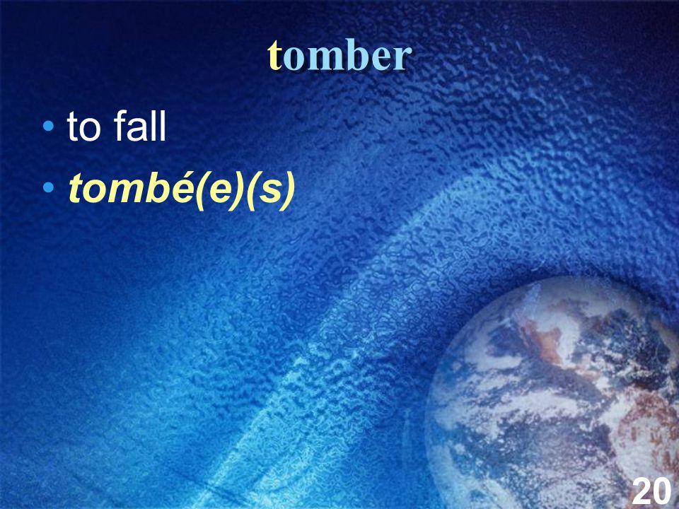 20 tomber to fall tombé(e)(s)