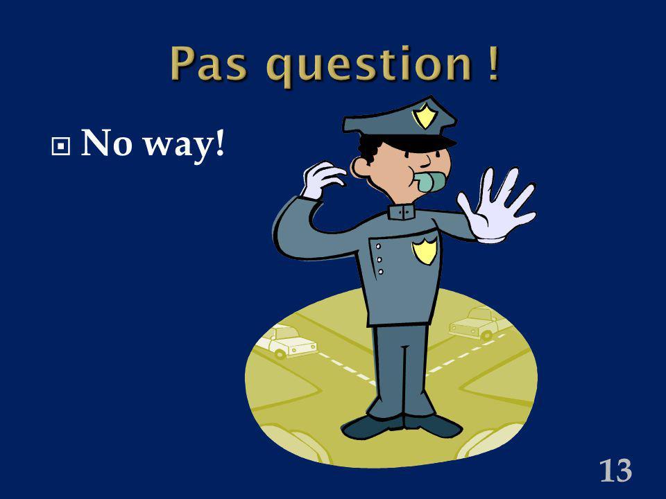 13 Pas question ! No way!
