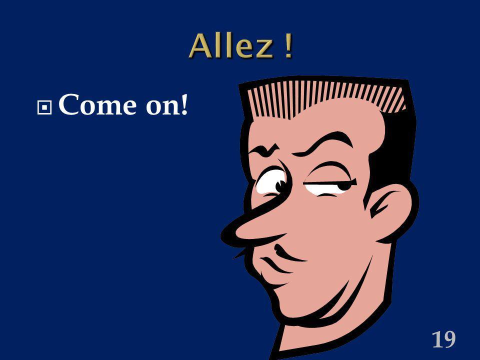 19 Allez ! Come on!