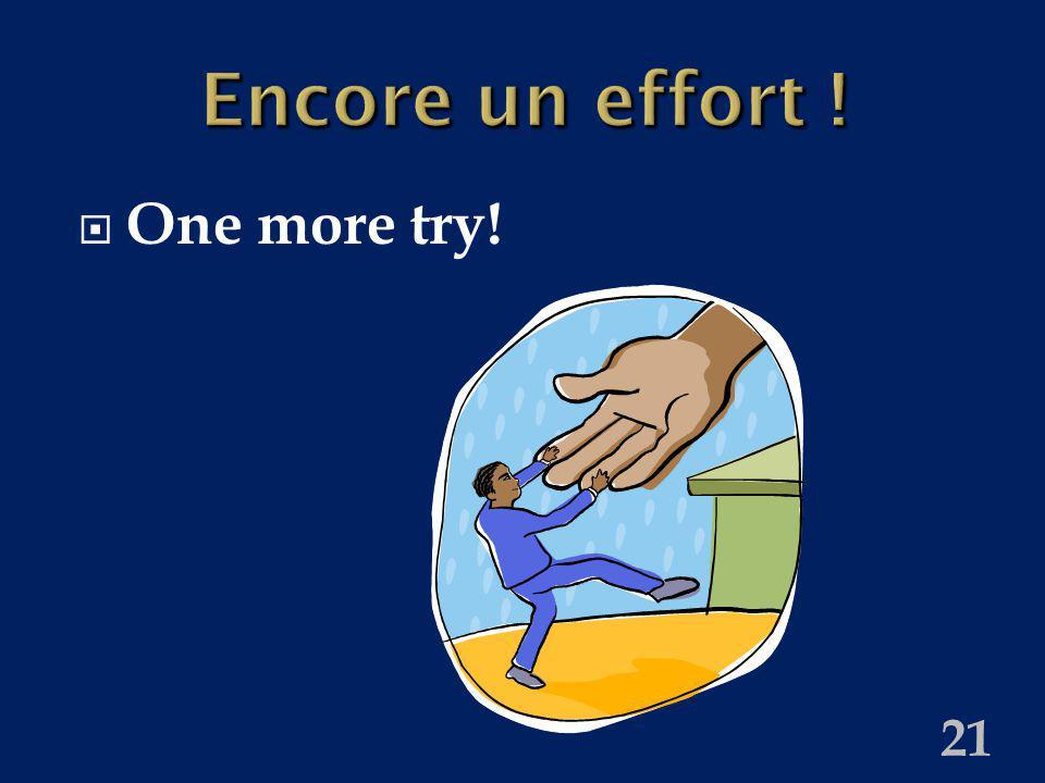 21 Encore un effort ! One more try!