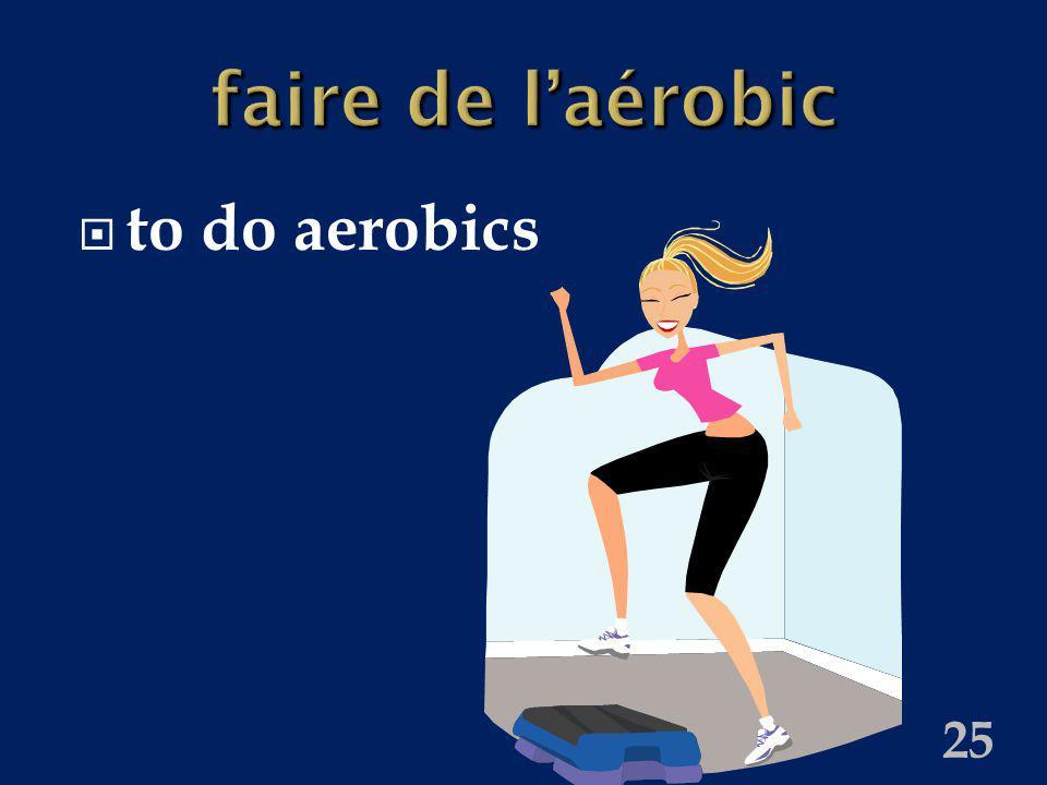 25 faire de laérobic to do aerobics