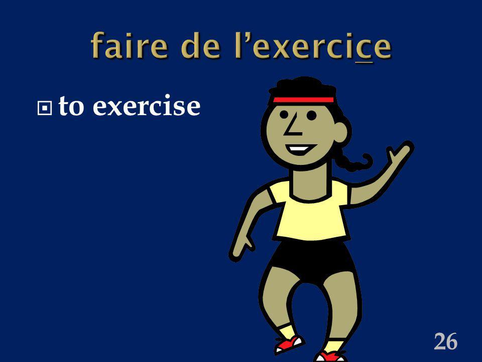 26 faire de lexercice to exercise