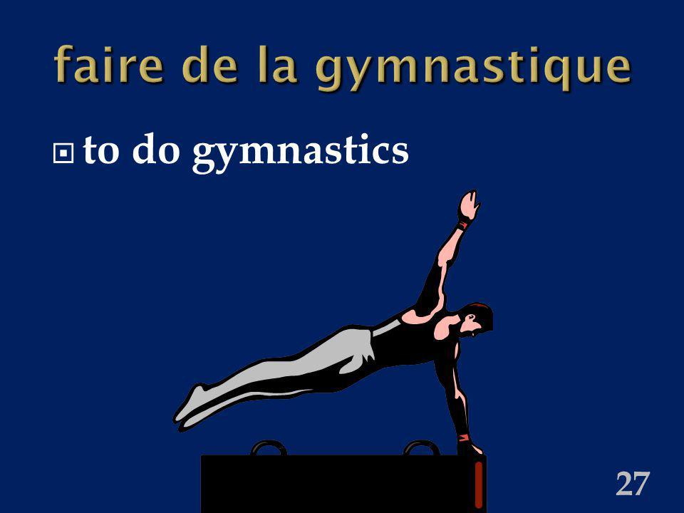 27 faire de la gymnastique to do gymnastics