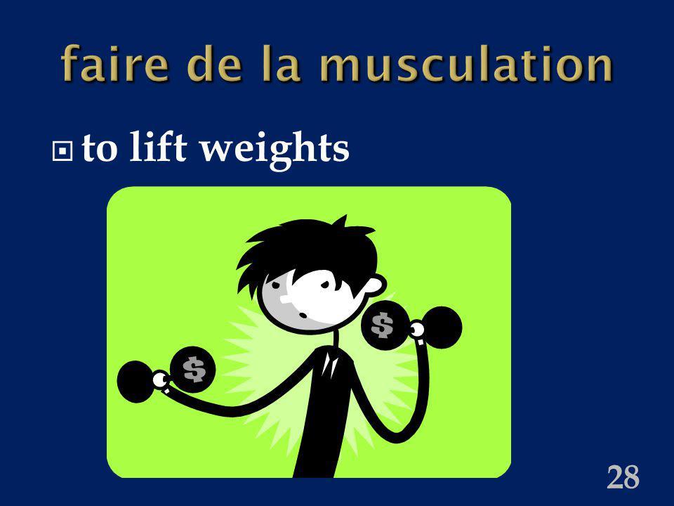28 faire de la musculation to lift weights
