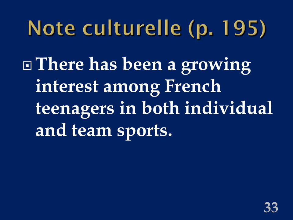33 Note culturelle (p. 195) There has been a growing interest among French teenagers in both individual and team sports.