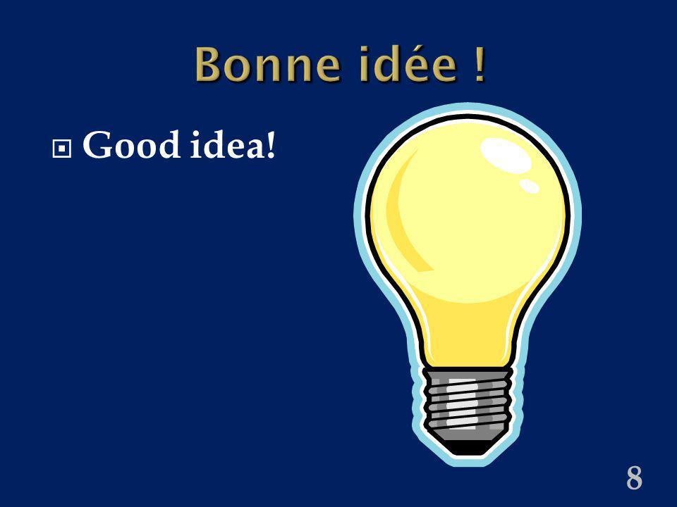 8 Bonne idée ! Good idea!