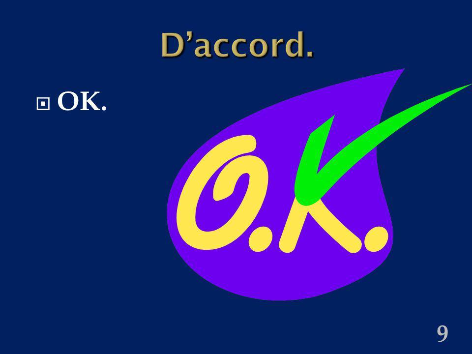 9 Daccord. OK.