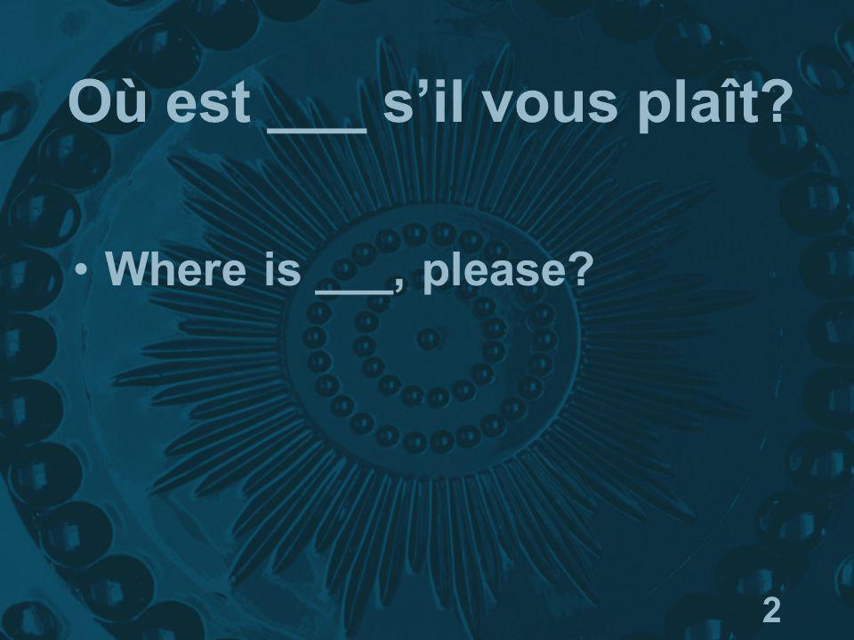 2 Où est ___ sil vous plaît Where is ___, please